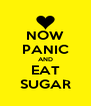 NOW PANIC AND EAT SUGAR - Personalised Poster A4 size
