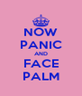 NOW PANIC AND FACE PALM - Personalised Poster A4 size