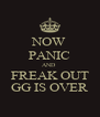 NOW PANIC AND  FREAK OUT GG IS OVER - Personalised Poster A4 size