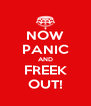 NOW PANIC AND FREEK OUT! - Personalised Poster A4 size