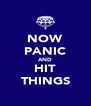 NOW PANIC AND HIT THINGS - Personalised Poster A4 size