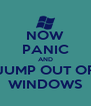 NOW PANIC AND JUMP OUT OF WINDOWS - Personalised Poster A4 size