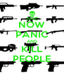 NOW PANIC AND KILL PEOPLE - Personalised Poster A4 size