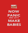 NOW PANIC AND LET'S MAKE BABIES - Personalised Poster A4 size