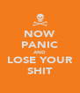 NOW PANIC AND LOSE YOUR SHIT - Personalised Poster A4 size