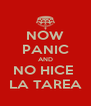 NOW PANIC AND NO HICE  LA TAREA - Personalised Poster A4 size