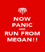 NOW PANIC AND RUN FROM MEGAN!! - Personalised Poster A4 size