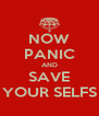 NOW PANIC AND SAVE YOUR SELFS - Personalised Poster A4 size