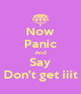 Now Panic And Say Don't get iiit - Personalised Poster A4 size