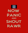 NOW  PANIC AND SHOUT RAWR - Personalised Poster A4 size