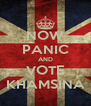 NOW PANIC AND VOTE KHAMSINA - Personalised Poster A4 size
