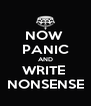 NOW  PANIC AND WRITE  NONSENSE - Personalised Poster A4 size