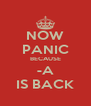 NOW PANIC BECAUSE -A IS BACK - Personalised Poster A4 size
