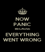 NOW PANIC BECAUSE EVERYTHING WENT WRONG - Personalised Poster A4 size