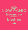 NOW PANIC because I'm back  bitches -A - Personalised Poster A4 size
