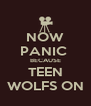 NOW PANIC  BECAUSE TEEN WOLFS ON - Personalised Poster A4 size