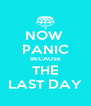 NOW  PANIC BECAUSE THE LAST DAY - Personalised Poster A4 size