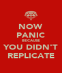 NOW PANIC BECAUSE YOU DIDN'T REPLICATE - Personalised Poster A4 size