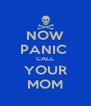 NOW PANIC  CALL YOUR MOM - Personalised Poster A4 size