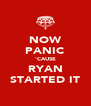 NOW PANIC 'CAUSE RYAN STARTED IT - Personalised Poster A4 size