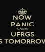NOW PANIC CAUSE UFRGS IS TOMORROW - Personalised Poster A4 size