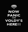 NOW PANIC COS VOLDY'S HERE!! - Personalised Poster A4 size