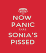 NOW  PANIC COZ SONIA'S PISSED - Personalised Poster A4 size