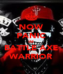 NOW PANIC IM BATTLE AXE WARRIOR - Personalised Poster A4 size