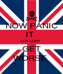 NOW PANIC IT  COULDN'T  GET WORSE  - Personalised Poster A4 size