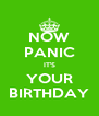 NOW PANIC IT'S YOUR BIRTHDAY - Personalised Poster A4 size