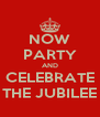 NOW PARTY AND CELEBRATE THE JUBILEE - Personalised Poster A4 size