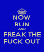 NOW RUN AND FREAK THE FUCK OUT - Personalised Poster A4 size