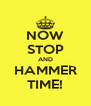 NOW STOP AND HAMMER TIME! - Personalised Poster A4 size