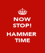 NOW STOP!  HAMMER  TIME - Personalised Poster A4 size