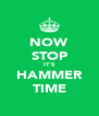 NOW STOP IT'S HAMMER TIME - Personalised Poster A4 size