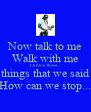 Now talk to me Walk with me I know these... things that we said How can we stop... - Personalised Poster A4 size