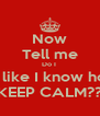 Now Tell me Do I  Look like I know how to KEEP CALM?? - Personalised Poster A4 size