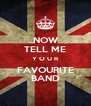 NOW TELL ME Y O U R FAVOURITE BAND - Personalised Poster A4 size