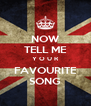 NOW TELL ME Y O U R FAVOURITE SONG - Personalised Poster A4 size