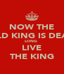 NOW THE OLD KING IS DEAD LONG  LIVE THE KING - Personalised Poster A4 size