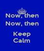 Now, then Now, then  Keep Calm - Personalised Poster A4 size