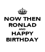NOW THEN RONLAD AND HAPPY BIRTHDAY - Personalised Poster A4 size