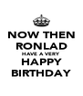 NOW THEN RONLAD HAVE A VERY HAPPY BIRTHDAY - Personalised Poster A4 size