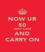 NOW UR 50 KEEP CALM AND CARRY ON - Personalised Poster A4 size
