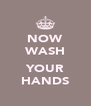 NOW WASH  YOUR HANDS - Personalised Poster A4 size