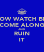 NOW WATCH BIO COME ALONG AND RUIN IT - Personalised Poster A4 size