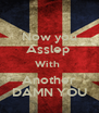 Now you Asslep  With  Another DAMN YOU - Personalised Poster A4 size