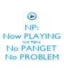 NP: Now PLAYING NO PERA No PANGET No PROBLEM - Personalised Poster A4 size