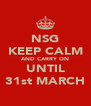 NSG KEEP CALM AND CARRY ON UNTIL 31st MARCH - Personalised Poster A4 size