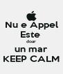 Nu e Appel Este  doar un mar KEEP CALM - Personalised Poster A4 size